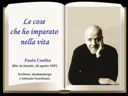 Paulo Coelho (Rio de Janeiro, 24 agosto 1947) Scrittore, drammaturgo e letterato…