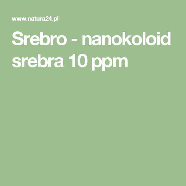 Srebro - nanokoloid srebra 10 ppm
