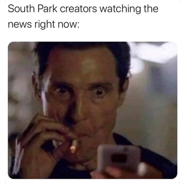 Can T Wait To See What Happens Next In 2021 South Park Creators Funny Memes South Park