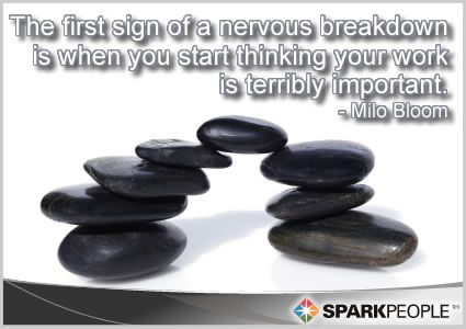 Cherish the Day Quotes | Motivational Quote - The first sign of a nervous breakdown is when you ...