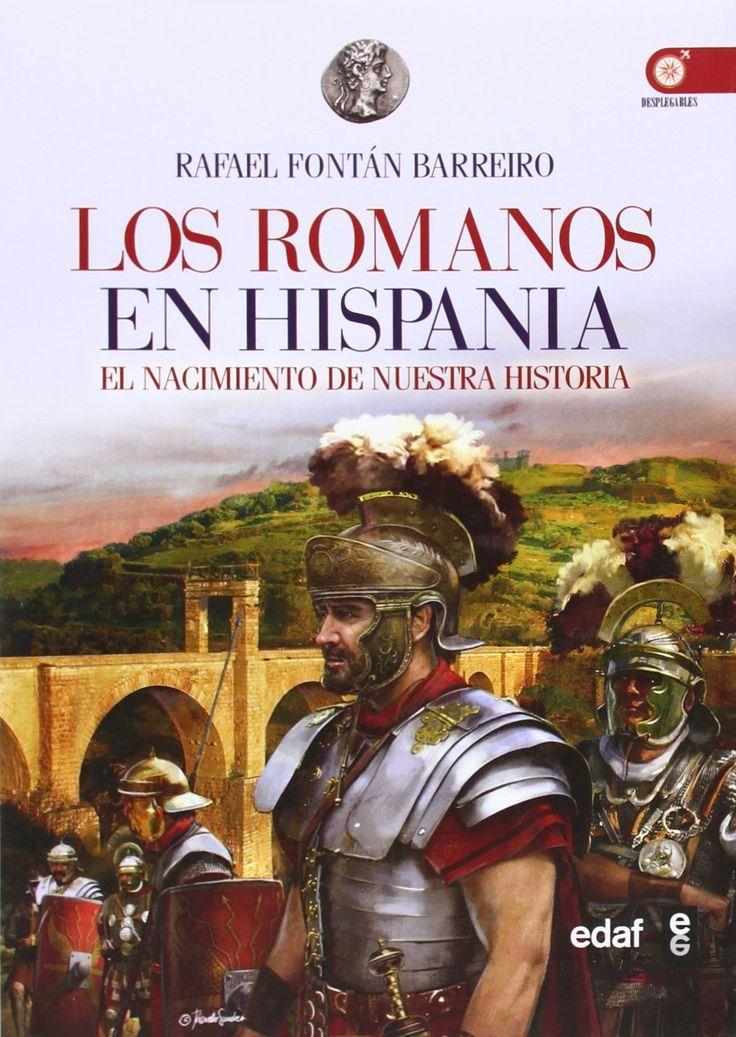 Los romanos en Hispania : el nacimiento de nuestra historia / Rafael Fontán Barreiro