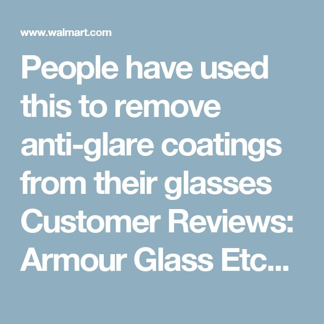 People have used this to remove anti-glare coatings from their glasses  Customer Reviews: Armour Glass Etch Cream, 10-Ounce - Walmart.com