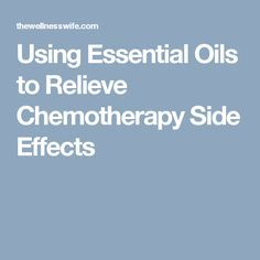 Using Essential Oils to Relieve Chemotherapy Side Effects