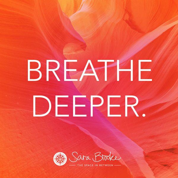 """Breathe deeper."" Sara Brooke"