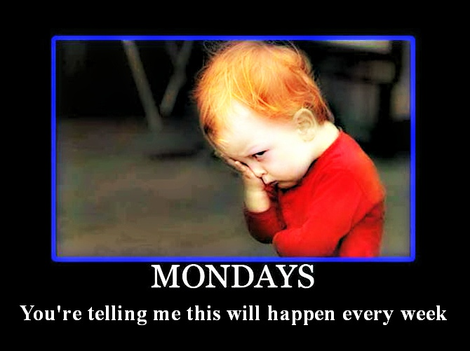 A little Monday humor....this is my feeling about today...lol