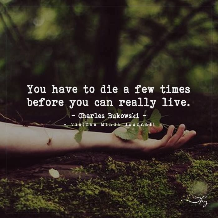 You have to die a few times - http://themindsjournal.com/you-have-to-die-a-few-times/