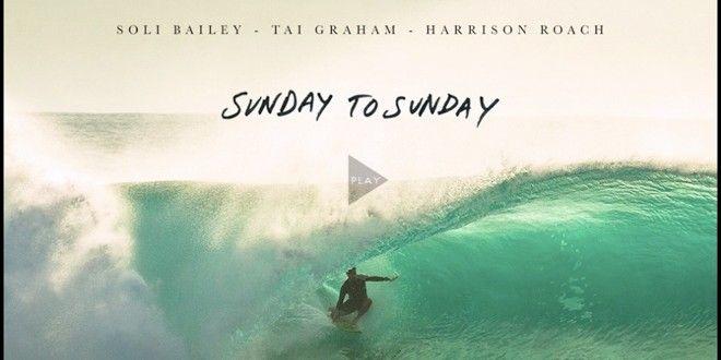 Sunday to Sunday – Soli Bailey, Tai Graham & Harrison Roach | Indo Barrels
