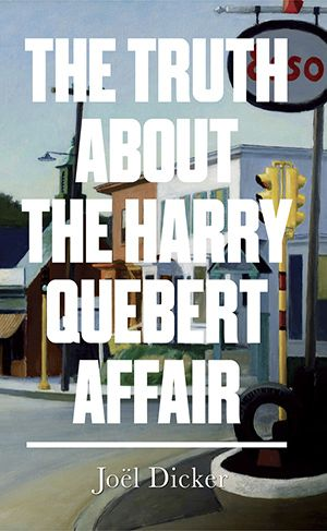 The Truth About the Harry Quebert Affair -  Joël Dicker | Hyped Candy-floss for the brain? http://bookstoker.com