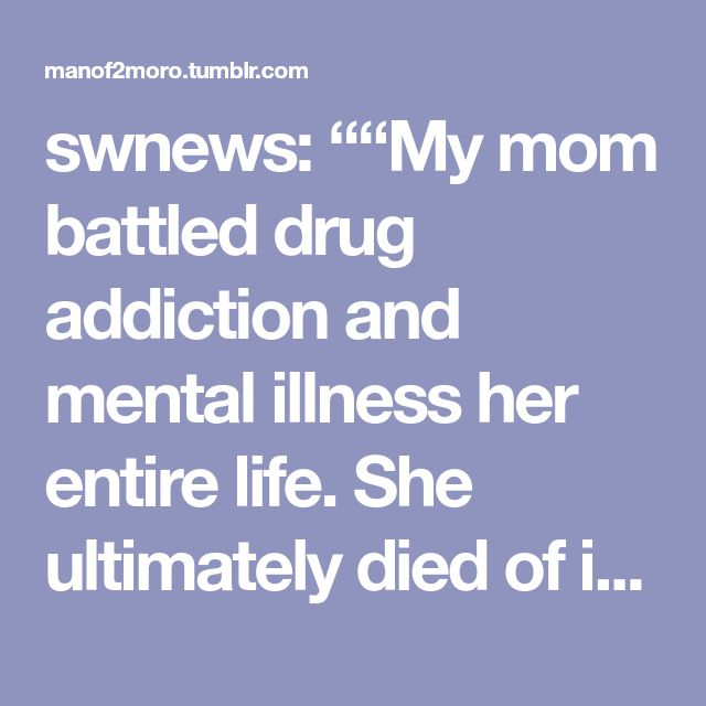 """swnews: """"""""My mom battled drug addiction and mental illness her entire life. She ultimately died of it. She was purposefully open in all of her work about the social stigmas surrounding these diseases...."""