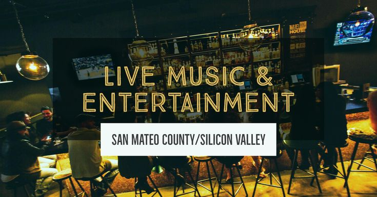 Live Music & Entertainment in San Mateo County/Silicon Valley!