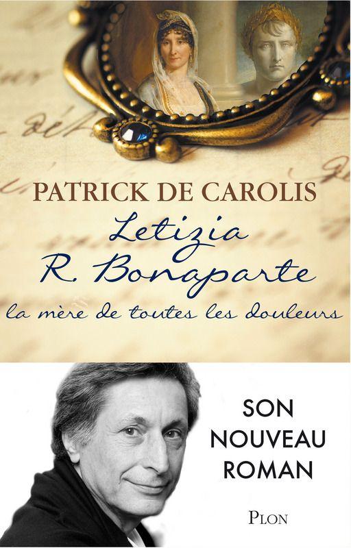 Letizia R. Bonaparte, la mère de toutes les douleurs - Patrick de Carolis