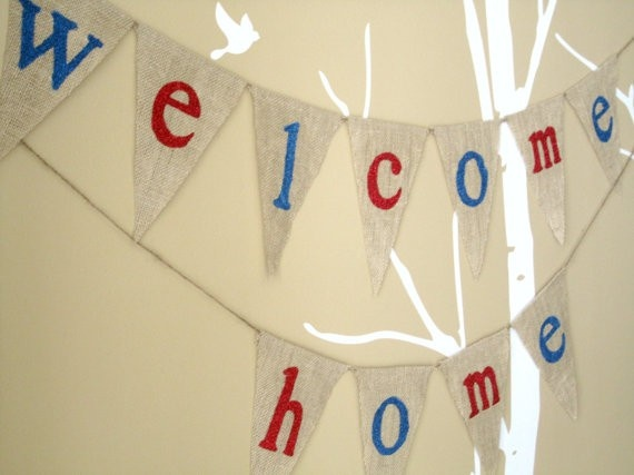 This is a cool welcome home banner!