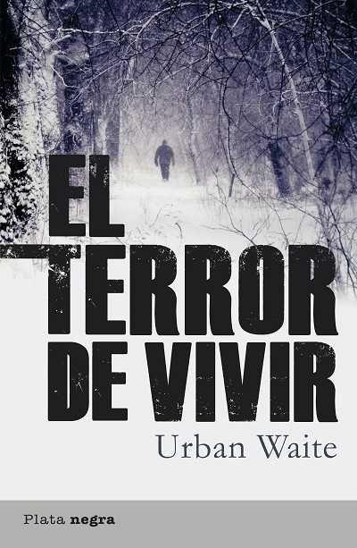 El terror de vivir // Urban Waite // Plata negra (Ediciones Urano)
