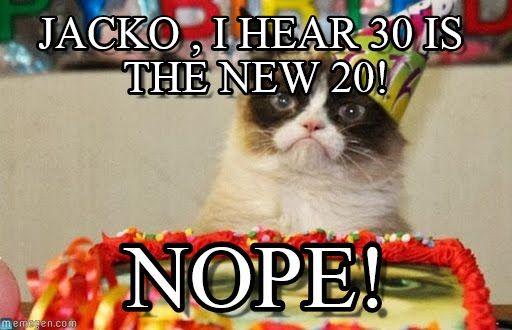 Happy birthday jacko!! - Grumpy cat birthday meme (http://www.memegen.com/meme/p9ckat)