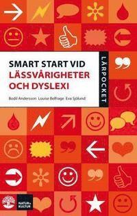 Smart start vid lässvårigheter och dyslexi. Andersson, Belfrage och Sjölund. Hur får barn med dyslexi en bra skolstart? Föräldrar och lärare, slå er ihop! Gör en gemensam plan för barn med läs- och skrivsvårigheter och dyslexi och ge dem en smart start i skolan. Ingen ska behöva hamna på efterkälken på grund av dyslexi eller läs- och skrivsvårigheter!