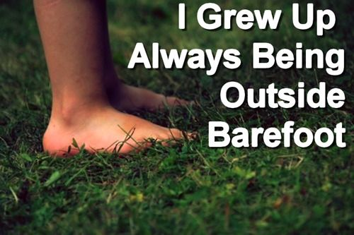 I went everywhere barefoot.. until the mid 80s when the fireants became a problem in Texas.. I do now in New Zealand because we dont have the fireants yet and or snakes.
