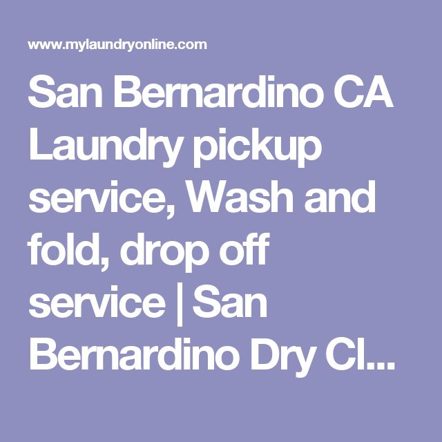 San Bernardino CA Laundry pickup service, Wash and fold, drop off service | San Bernardino  Dry Clean Drop off Laundry | Maids service and House Cleaning Services Franchise work at home