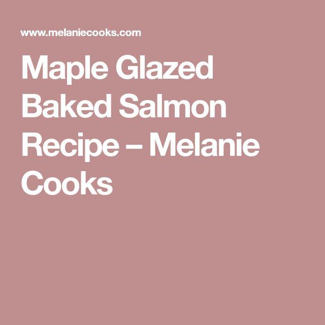 Maple Glazed Baked Salmon Recipe – Melanie Cooks