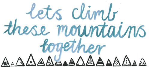 Letsgo, Mountain Mountain, Climbing Mountain, Mountain Together, Quotes Art, Things, Living, Travel Quotes, Inspiration Quotes