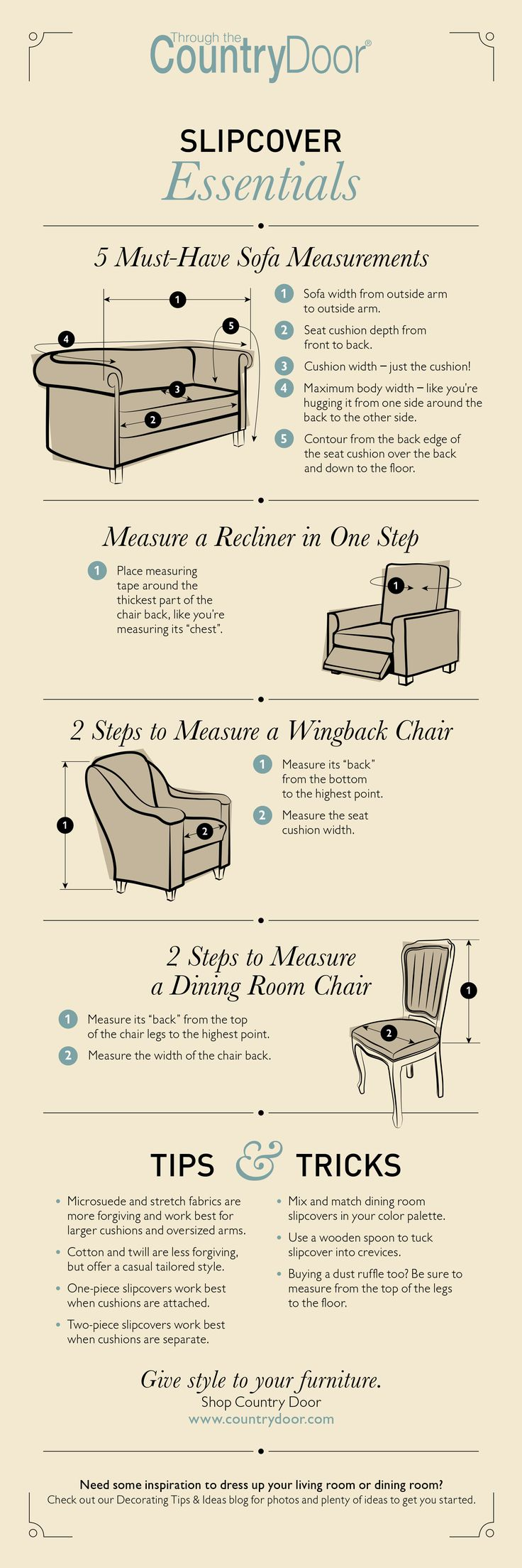 Slipcover Buying Guide: With a few simple measurements, slipcovers give your old furniture a new look without the expense of having to buy new furniture. Find out how to measure your furniture for the perfect fit.                                                                                                                                                                                 More