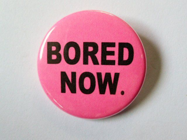 "Bored Now - 1 1/2"" Button - Original Design"