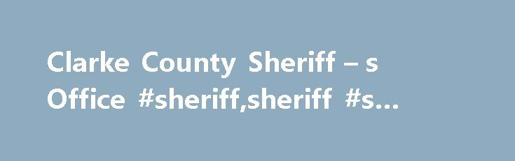 Clarke County Sheriff – s Office #sheriff,sheriff #s #office, http://cameroon.remmont.com/clarke-county-sheriff-s-office-sheriffsheriff-s-office/  # Clarke County Sheriff s Office Serving Our Community The Clarke County Sheriff's Office exists to provide services for the protection of life and property and the preservation of the public peace in Athens-Clarke County. The sheriff is responsible for the physical health and welfare of all inmates in the jail and the management of their property…