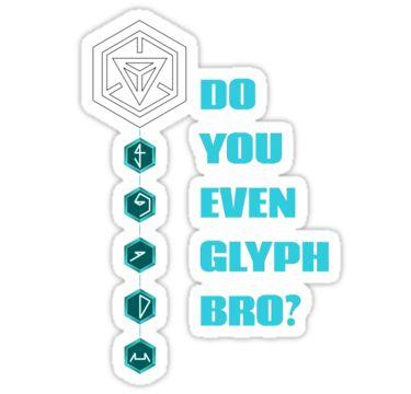 Ingress - Do You Even Glyph Bro by Bandaidbrand