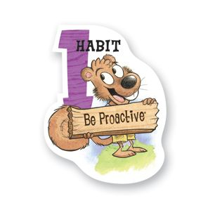 The 7 Habits of Happy Kids: Be Proactive: You're in Charge  ~ I am a responsible person. I take initiative. I choose my actions, attitudes, and moods. I do not blame others for my wrong actions. I do the right thing without being asked, even when no one is looking.