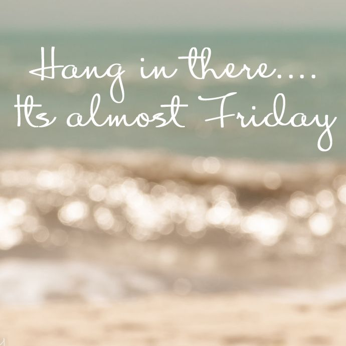 hang in there its almost friday quotes pinterest