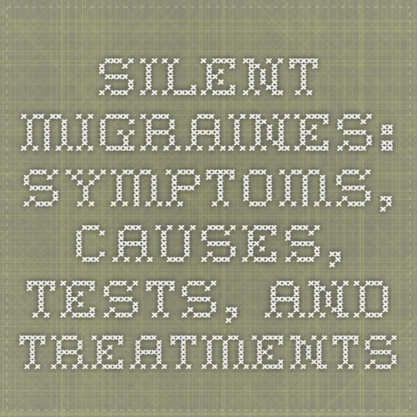 Silent Migraines: Symptoms, Causes, Tests, and Treatments