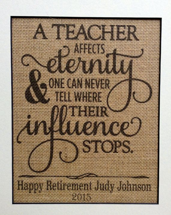 UNFRAMED....  Print is done in black ink on a sheet of burlap. It is listed as a retirement print The retirement message can be omitted, but you MUST be specific in your note to seller to leave it off. When you leave your teachers name and year, please note that it will also say Happy Retirement.  If there are any other changes to the print, please message me first before purchasing.  Thanks so much for stopping by.  PRINT ONLY..NO FRAME INCLUDED