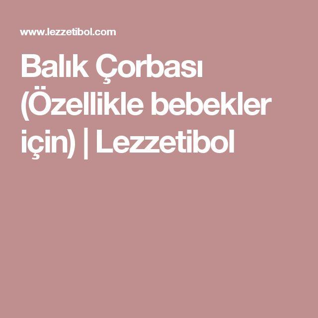 Balık Çorbası (Özellikle bebekler için) | Lezzetibol