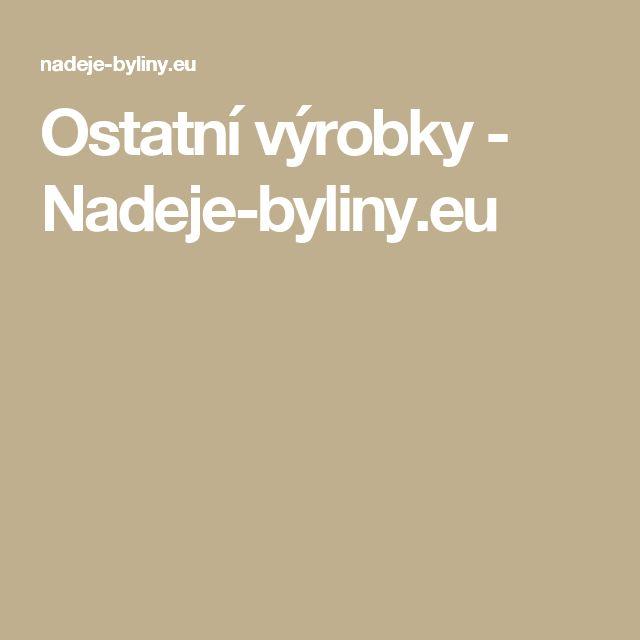 Ostatní výrobky - Nadeje-byliny.eu