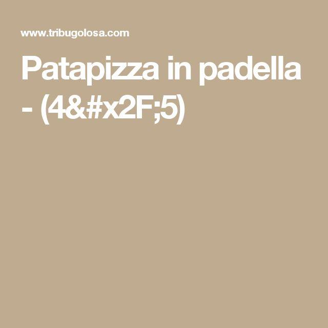 Patapizza in padella - (4/5)