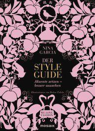 »Der Styleguide. Akzente setzen – besser aussehen« von Nina Garcia - Mosaik Verlag