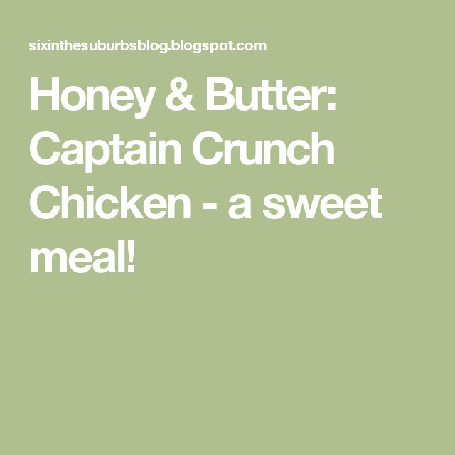 Honey & Butter: Captain Crunch Chicken - a sweet meal!