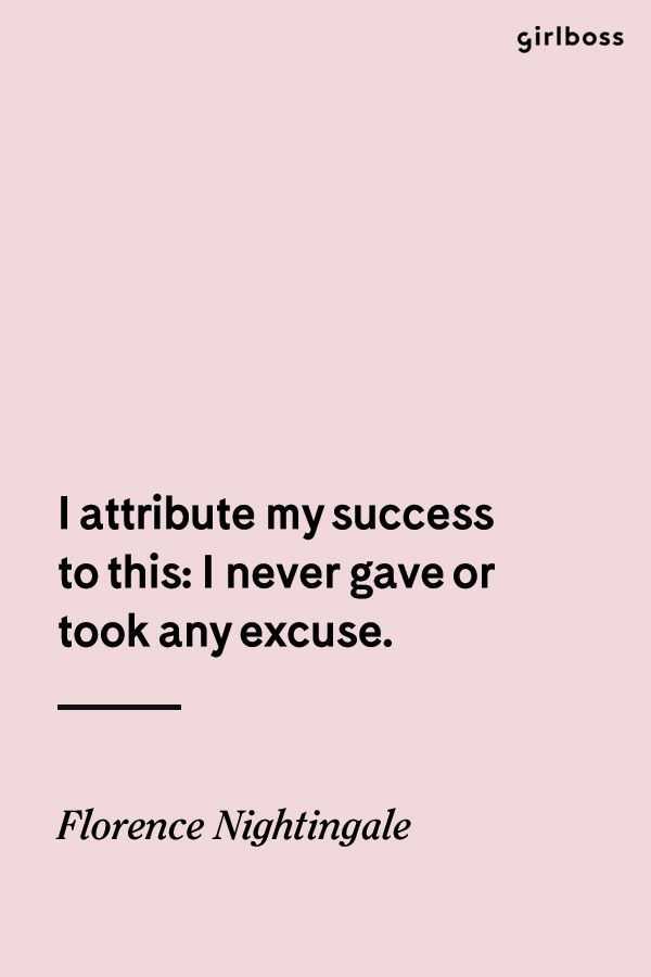 GIRLBOSS QUOTE: I attribute my success to this: I never have an excuse or took any excuse. // No excuses. Inspirational quote by Florence Nightingale