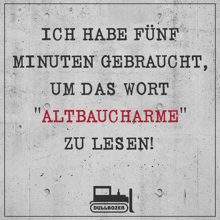 """""""Ich habe fünf Minuten gebraucht, um das Wort ALTBAUCHARME zu lesen"""" Witz, Flachwitz, Sparwitz, Wortwitz, lustig, witzig, lustiges Zitat, Wortspiel, witziges Zitat, dumm, Immobilien Witz, Makler Witz, Haus kaufen, Immobilie, Altbau, Dullbozer, Spruch des Tages, Witz des Tages,"""