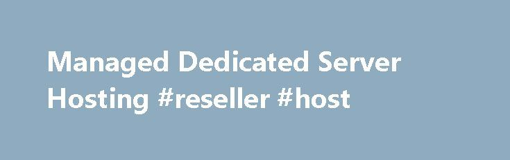 """Managed Dedicated Server Hosting #reseller #host http://vds.remmont.com/managed-dedicated-server-hosting-reseller-host/  #dedicated server hosting # Fully managed dedicated servers,customized to fit your needs * This is a limited time offer available until August 31, 2016 (""""Promotional Period""""). This promotional offer is available to new and existing Rackspace customers and is limited to new deployments of the 32GB Single Hex Core Processor Dedicated Server only. Service Order […]"""