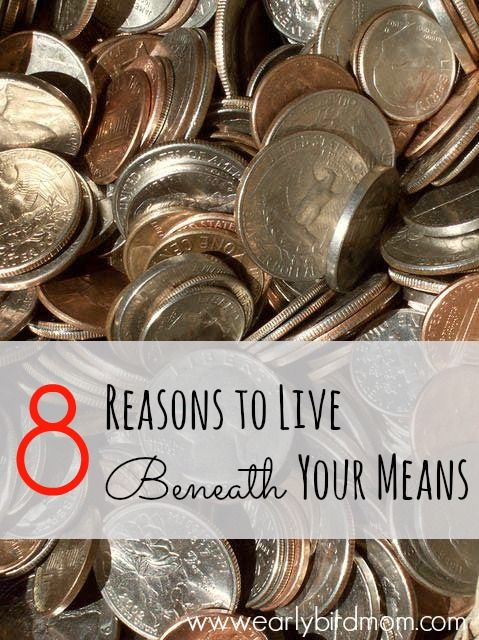 8 Reasons to Live Beneath Your Means | Early Bird Mom
