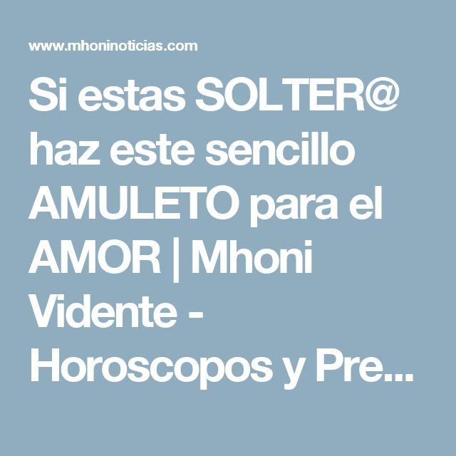 Si estas SOLTER@ haz este sencillo AMULETO para el AMOR            |            Mhoni Vidente - Horoscopos y Predicciones
