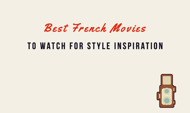 Here are 10 Iconic French Films that will give you great lessons in French style!