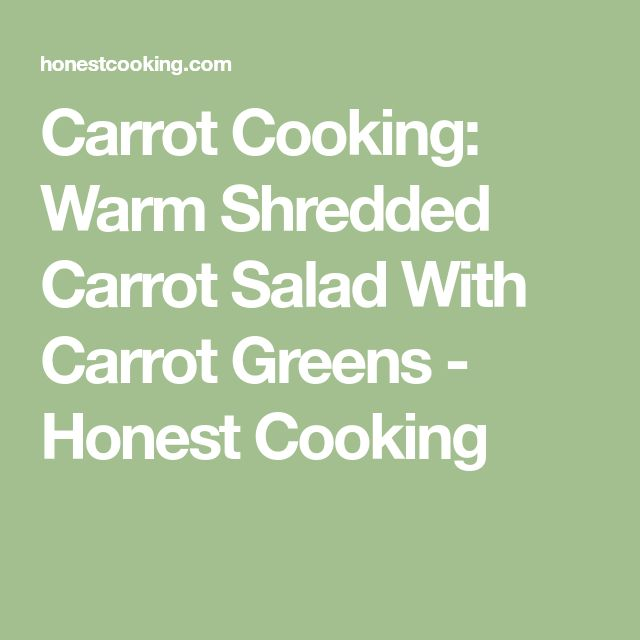 Carrot Cooking: Warm Shredded Carrot Salad With Carrot Greens - Honest Cooking