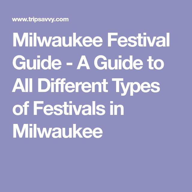 Milwaukee Festival Guide - A Guide to All Different Types of Festivals in Milwaukee