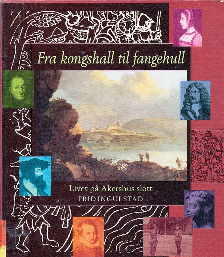 """""""Fra kongshall til fangehull - livet på Akershus slott"""" av Frid Ingulstad"""