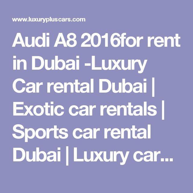 Nice Audi: Audi A8 2016for rent in Dubai -Luxury Car rental Dubai | Exotic car rentals | Sp...  Audi A8 2016for rent in Dubai -Luxury Car rental Dubai | Exotic car rentals | Sports car rental Check more at http://24car.top/2017/2017/04/17/audi-audi-a8-2016for-rent-in-dubai-luxury-car-rental-dubai-exotic-car-rentals-sp-audi-a8-2016for-rent-in-dubai-luxury-car-rental-dubai-exotic-car-rentals-sports-car-rental/