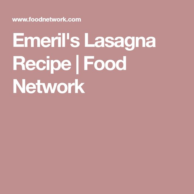 Emeril's Lasagna Recipe | Food Network