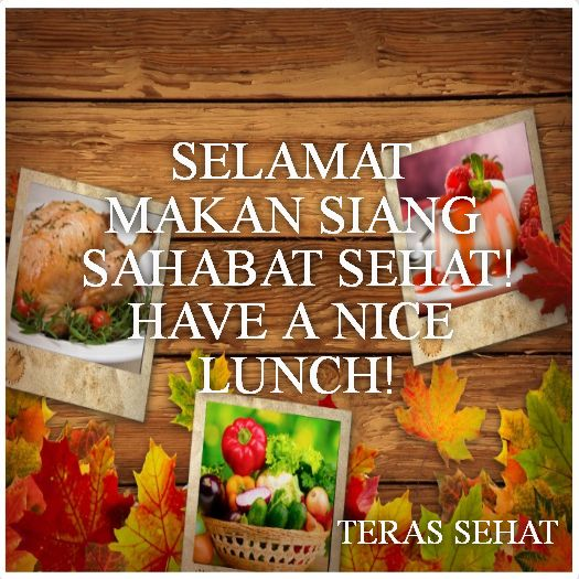 Selamat makan siang sahabat sehat! Have a nice lunch!
