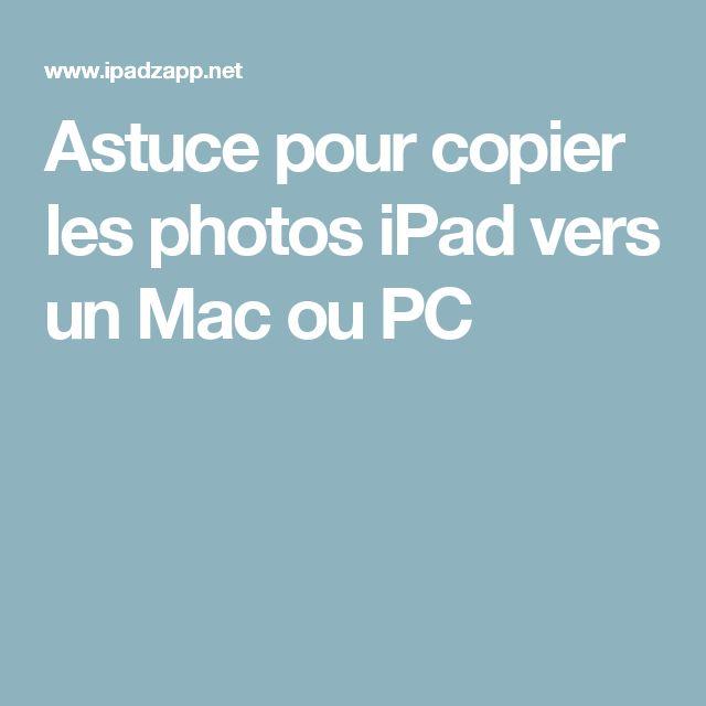 Astuce pour copier les photos iPad vers un Mac ou PC