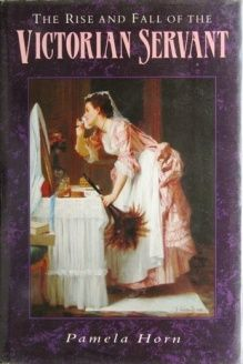 The Rise and Fall of the Victorian Servant , 978-0862998196, Pamela Horn, Sutton Pub Ltd